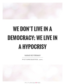 we-dont-live-in-a-democracy-we-live-in-a-hypocrisy-quote-1