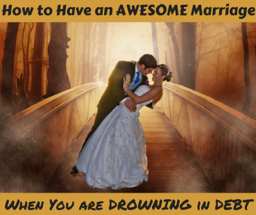 How-to-Have-an-AWESOME-Marriage-when-drowning-in-debt